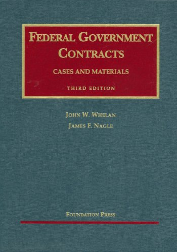 Whelan and Nagle's Federal Government Contracts, Cases and Materials, 3d (University Casebook ...