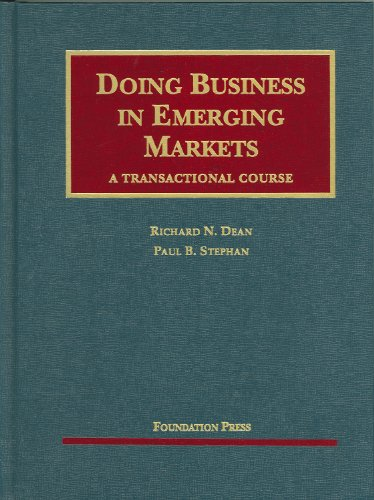 Doing Business in Emerging Markets: A Transactional Course (University Casebook Series) (1599412446) by Dean, Richard; Stephan, Paul