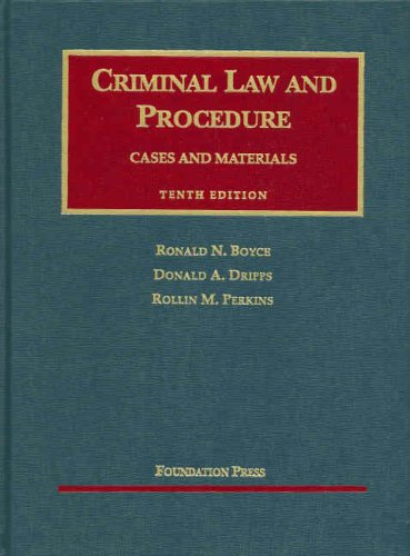 Criminal Law and Procedure (University Casebooks) (1599412489) by Ronald N. Boyce; Donald A. Dripps; Rollin M. Perkins