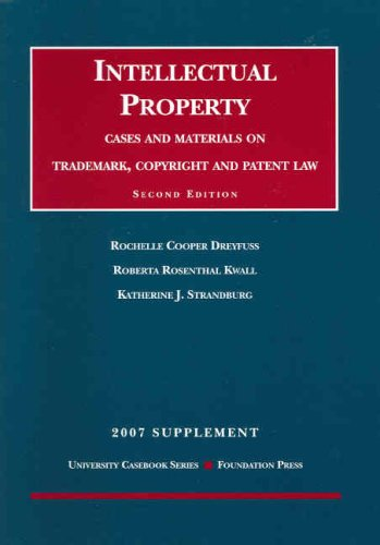 Intellectual Property- Cases and Materials on Trademark, Copyright and Patent Law, 2nd Edition, 2007 Supplement (University Casebooks) (1599412780) by Rochelle Cooper Dreyfuss; Roberta Rosenthal Kwall; Katherine J. Strandburg