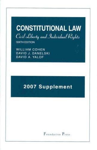 Constitutional Law: Civil Liberty and Individual Rights, 6th, 2007 Supplement (University Casebook)...