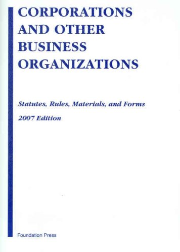 9781599412818: Corporations and Other Business Organizations: Statutes, Rules, Materials and Forms, 2007 Edition