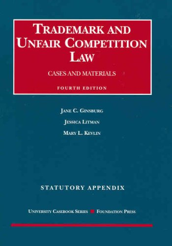 Trademark and Unfair Competition, Cases and Materials, 4th Edition, Statutory Appendix: Ginsburg, ...