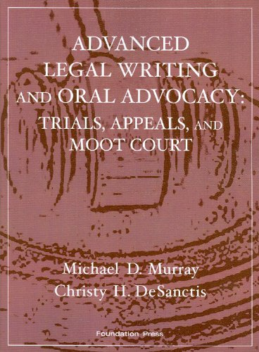 9781599413976: Murray and DeSanctis' Advanced Legal Writing and Oral Advocacy: Trials, Appeals, and Moot Court (Interactive Casebook Series) (English and English Edition)