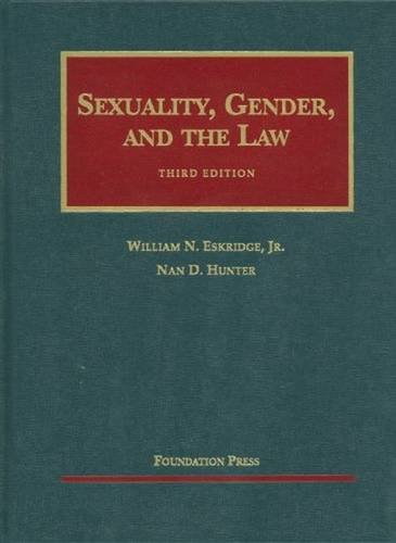 Sexuality, Gender and the Law, 3d (University: William N. Eskridge,