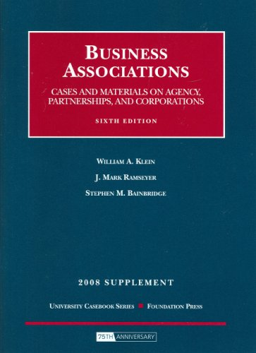 Business Associations, Cases and Materials on Agency, Partnership and Corporations, 6th Edition, 2008 Supplement (University Casebook) (1599414619) by William A. Klein; J. Mark Ramseyer; Stephen M. Bainbridge