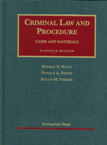 Criminal Law and Procedure, 11th (University Casebook Series) (1599415925) by Ronald Boyce; Donald Dripps; Rollin Perkins