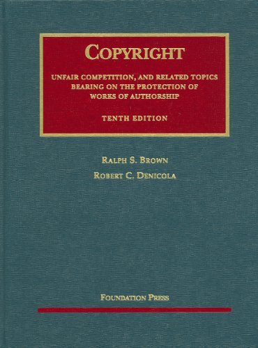 Copyright, Unfair Competition, and Related Topics Bearing: Ralph S. Brown;