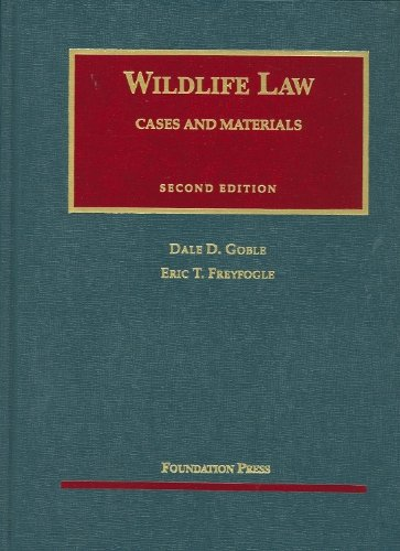 Goble and Freyfogle's Wildlife Law, Cases and Materials, 2d (University Casebook Series) (English and English Edition) (1599416174) by Goble, Dale; Freyfogle, Eric