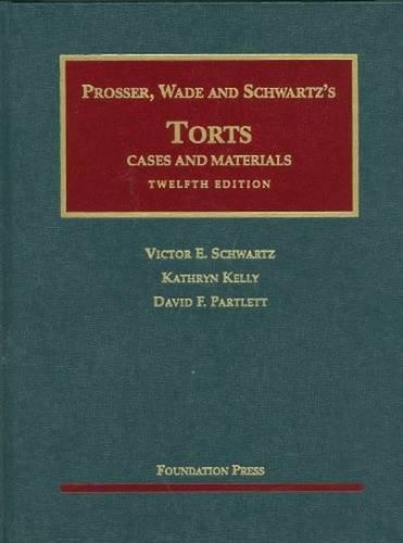 Prosser, Wade and Schwartz's Torts: Cases and: Schwartz, Victor E.;