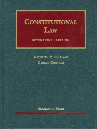 Constitutional Law, 17th: Kathleen M. Sullivan,