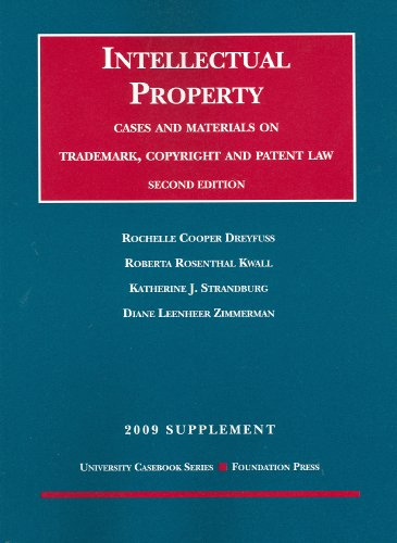 Intellectual Property, Cases and Materials on Trademark, Copyright and Patent Law, 2d, 2009 Supplement (University Casebook: Supplement) (1599417642) by Rochelle Cooper Dreyfuss; Katherine J. Strandburg; Diane L. Zimmerman