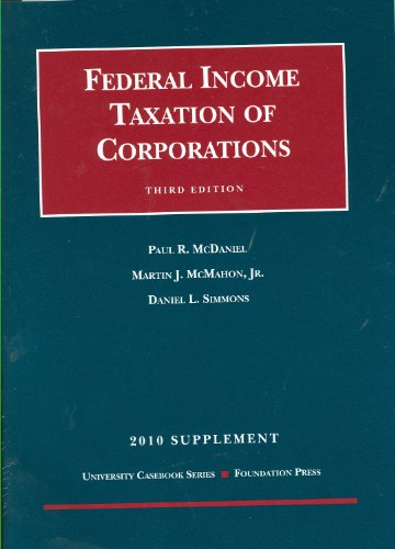 Federal Income Taxation of Corporations, 3d, 2010 Supplement: Paul R. McDaniel, Martin J. McMahon, ...