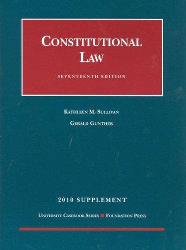 Constitutional Law, 17th, 2010 Supplement (University Casebook: Supplement): Sullivan, Kathleen M.