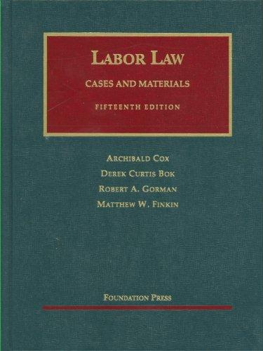 Labor Law, 15th (University Casebook) (University Casebook: Archibald Cox; Derek