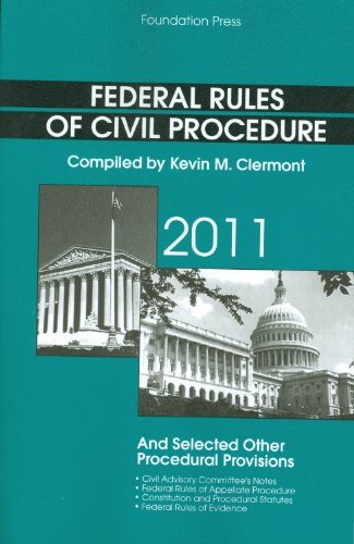 Federal Rules of Civil Procedure and Selected Other Procedural Provisions, 2011: Kevin M. Clermont