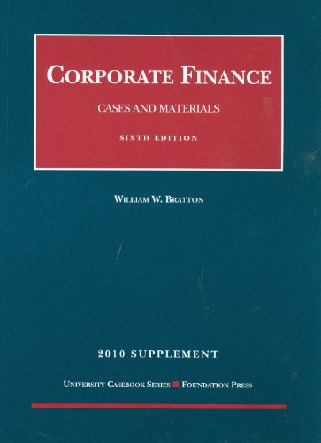 Corporate Finance, Cases and Materials, 6th, 2010 Supplement (University Casebook: Supplement) (1599419599) by William W. Bratton