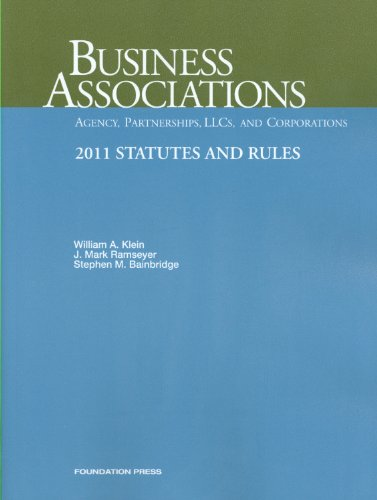 Business Associations-Agency, Partnerships, LLCs and Corporations, 2011 Statutes and Rules (1599419653) by William A. Klein; J. Mark Ramseyer; Stephen M. Bainbridge