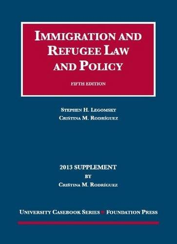 9781599419664: Immigration and Refugee Law and Policy, 5th, 2013 Supplement (University Casebook: Supplement) (University Casebook Series)