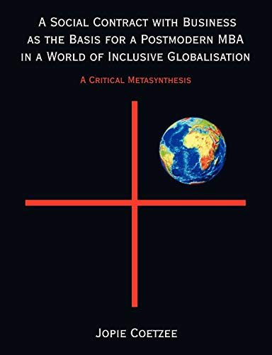9781599422909: A Social Contract with Business as the Basis for a Postmodern MBA in a World of Inclusive Globalisation: A Critical Metasynthesis