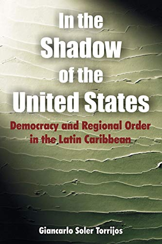 9781599424392: In the Shadow of the United States: Democracy and Regional Order in the Latin Caribbean