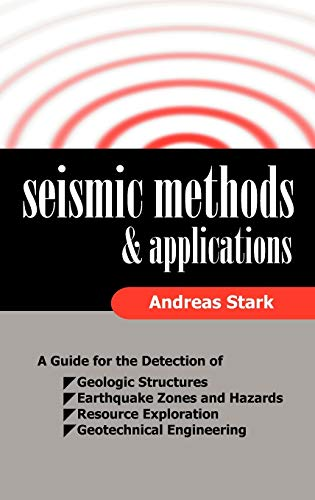9781599424415: Seismic Methods and Applications: A Guide for the Detection of Geologic Structures, Earthquake Zones and Hazards, Resource Exploration, and Geotechnic