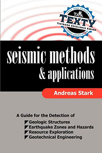 9781599424439: Seismic Methods and Applications: A Guide for the Detection of Geologic Structures, Earthquake Zones and Hazards, Resource Exploration, and Geotechnical Engineering
