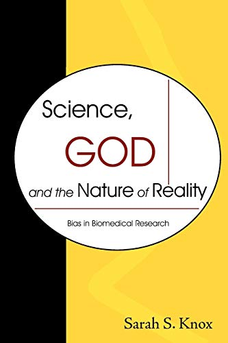 9781599425450: Science, God and the Nature of Reality: Bias in Biomedical Research