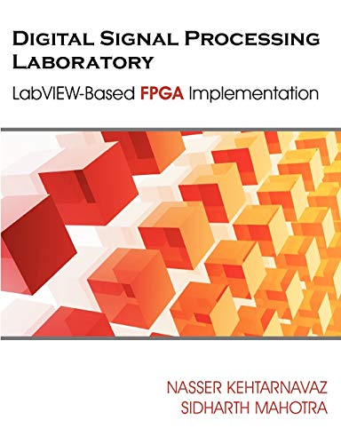 Digital Signal Processing Laboratory: LabVIEW-Based FPGA Implementation: Kehtarnavaz, Nasser; Mahotra,