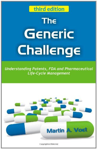 The Generic Challenge: Understanding Patents, FDA and Pharmaceutical Life-Cycle Management (third ...