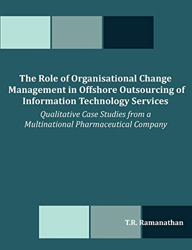 9781599427096: The Role of Organisational Change Management in Offshore Outsourcing of Information Technology Services: Qualitative Case Studies from a Multinational Pharmaceutical Company