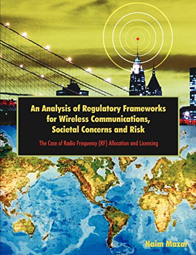 9781599427102: An Analysis of Regulatory Frameworks for Wireless Communications, Societal Concerns and Risk: The Case of Radio Frequency (RF) Allocation and Licensing