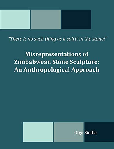 9781599427119: There is no such thing as a spirit in the stone! Misrepresentations of Zimbabwean Stone Sculpture: An Anthropological Approach