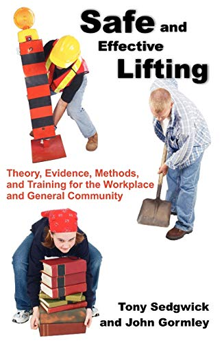 9781599429076: Safe and Effective Lifting: Theory, Evidence, Methods, and Training for the Workplace and General Community