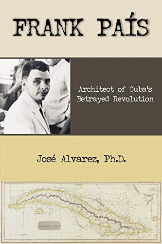 9781599429175: Frank Pais: Architect of Cuba's Betrayed Revolution