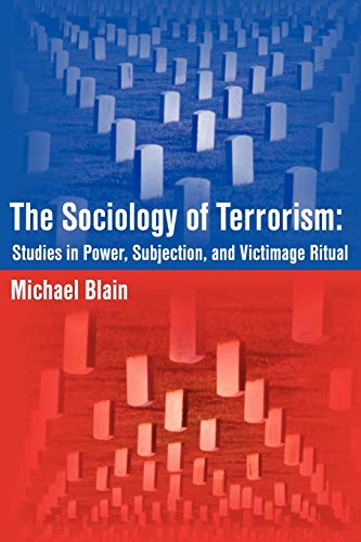 9781599429380: The Sociology of Terrorism: Studies in Power, Subjection, and Victimage Ritual