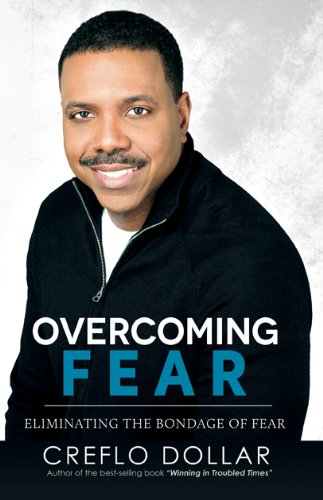 Overcoming Fear: Creflo Dollar