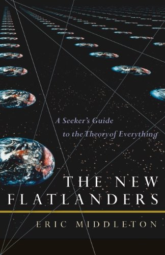 9781599471235: The New Flatlanders: A Seeker's Guide to the Theory of Everything