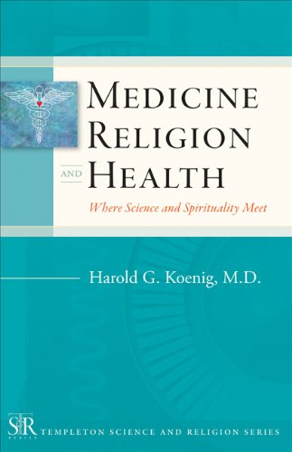 Medicine, Religion, and Health: Where Science and Spirituality Meet (Templeton Science and Religion...