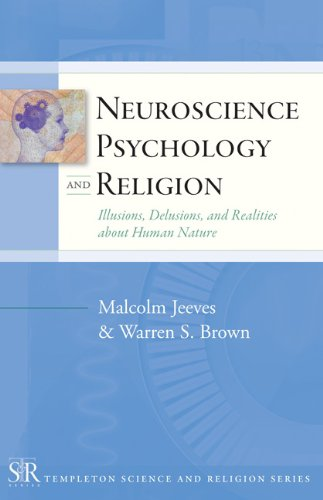 9781599471471: Neuroscience, Psychology and Religion: Illusions, Delusions, and Realities About Human Nature (Templeton Science & Religion)