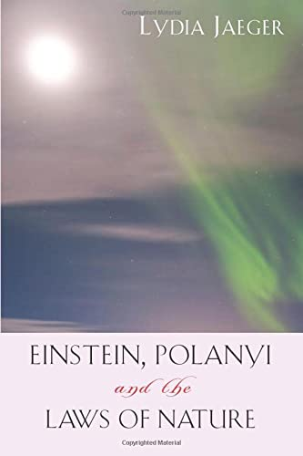 9781599472478: Einstein, Polanyi, and the Laws of Nature