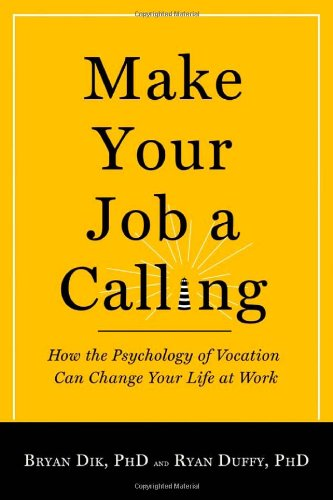 9781599473802: Make Your Job a Calling: How the Psychology of Vocation Can Change Your Life at Work