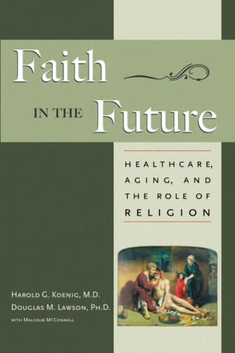 Faith in the Future: Healthcare, Aging and the Role of Religion (Paperback): Harold G. Koenig