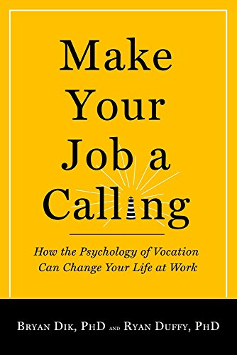 9781599474465: Make Your Job a Calling: How the Psychology of Vocation Can Change Your Life at Work