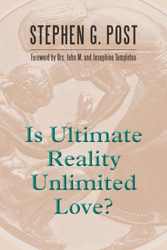 Is Ultimate Reality Unlimited Love?: Post, Stephen Garrard