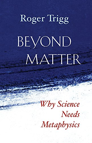 9781599474953: Beyond Matter: Why Science Needs Metaphysics