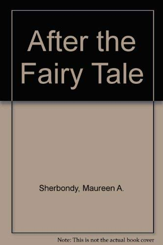 After the Fairy Tale: Sherbondy, Maureen A.