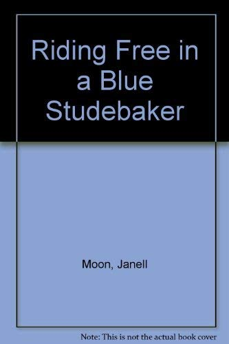 RIDING FREE IN A BLUE STUDEBAKER Poems: Moon, Janell