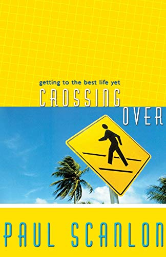 Crossing Over: Getting to the Best Life Yet: Scanlon, Paul