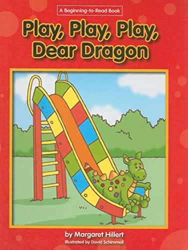 Play, Play, Play Dear Dragon (A Beginning-to-Read Book Series): Hillert, Margaret
